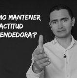 CÓMO MANTENER UNA ACTITUD EMPRENDEDORA
