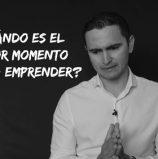 CUÁNDO ES EL MEJOR MOMENTO PARA EMPRENDER
